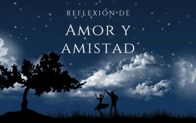 Reflexión: Amor y Amistad 2020