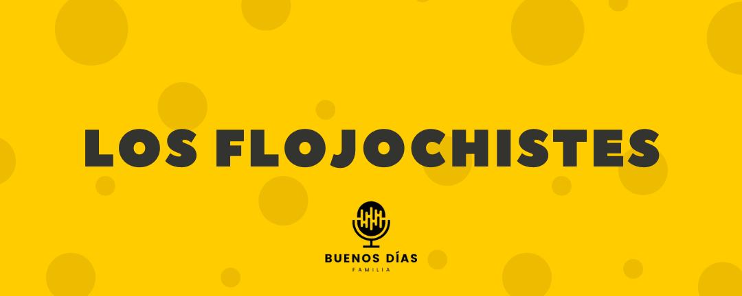 Los Flojochistes | Chistes Sanos Para Toda La Familia